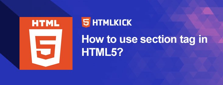 How to use section tag in HTML5?