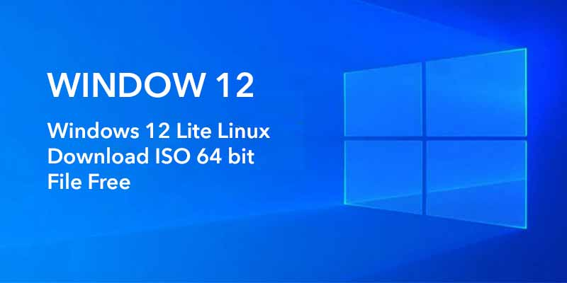 Windows 12 Lite ISO Download for Linux 64 bit