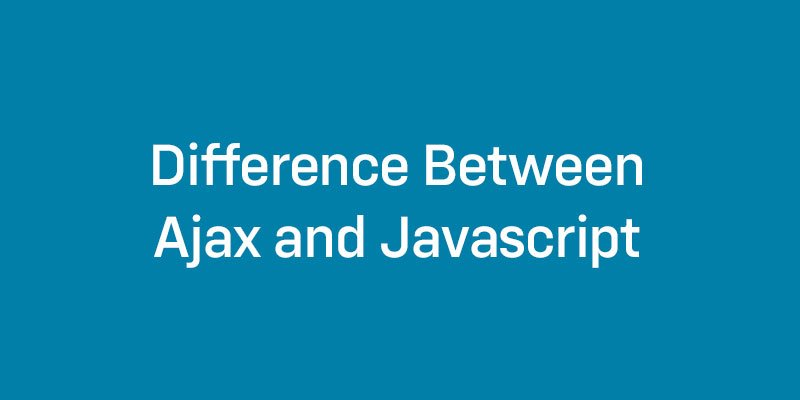 difference between ajax and javascript
