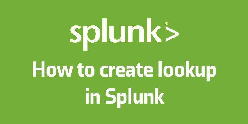 How to create lookup in Splunk