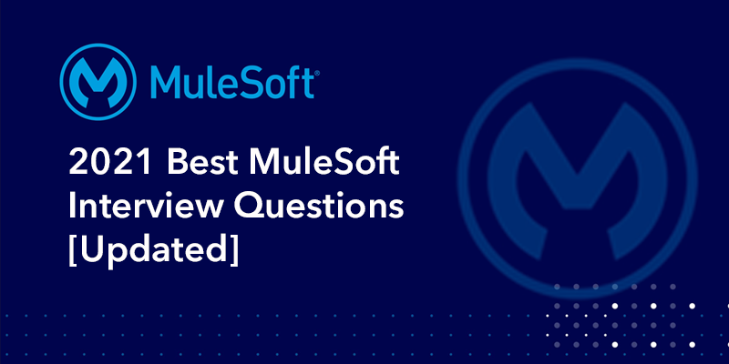 2021 Best MuleSoft Interview Questions [Updated]