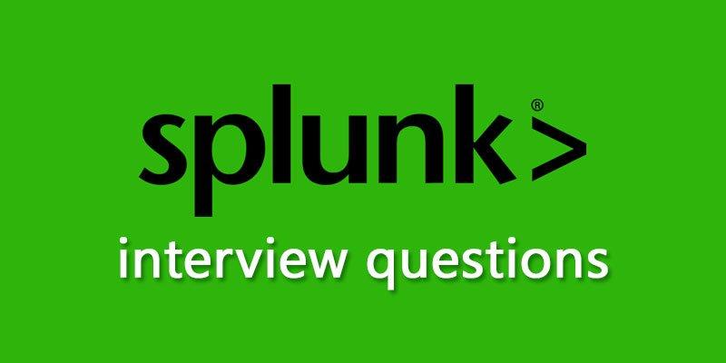 Top 20+ Splunk Interview Questions 2021 [UPDATED]