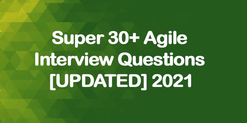 Super 30+ Agile Interview Questions [UPDATED] 2021