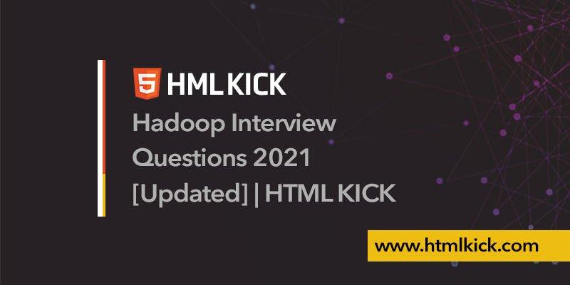Hadoop Interview Questions 2021[Updated]
