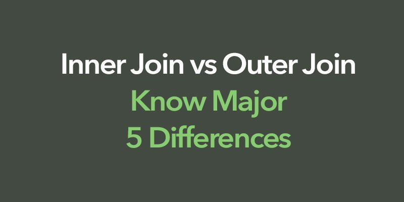 Inner Join vs Outer Join | Know Major 5 Differences