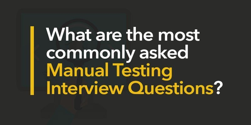 Commonly Asked Manual Testing Interview Questions