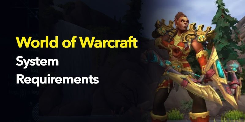 What is the World of Warcraft system requirements?
