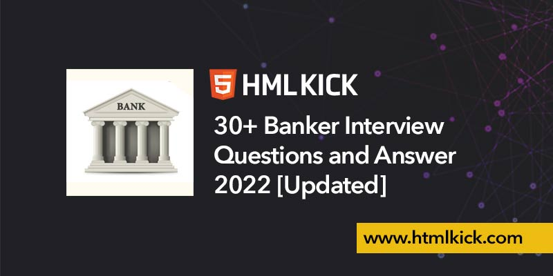 30+ Banker Interview Questions and Answer 2022 [Updated]